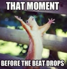 that moment before the beat drops